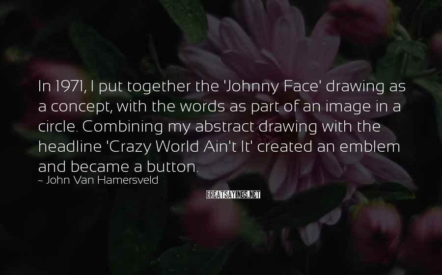 John Van Hamersveld Sayings: In 1971, I put together the 'Johnny Face' drawing as a concept, with the words