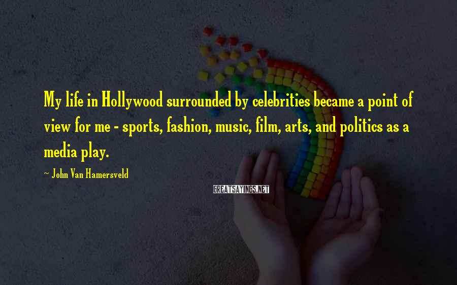 John Van Hamersveld Sayings: My life in Hollywood surrounded by celebrities became a point of view for me -