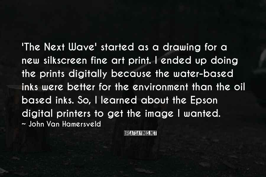 John Van Hamersveld Sayings: 'The Next Wave' started as a drawing for a new silkscreen fine art print. I