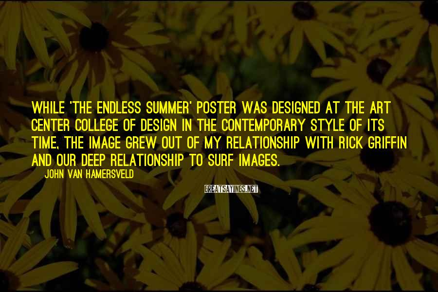 John Van Hamersveld Sayings: While 'The Endless Summer' poster was designed at the Art Center College of Design in