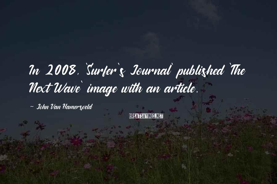 John Van Hamersveld Sayings: In 2008, 'Surfer's Journal' published 'The Next Wave' image with an article.