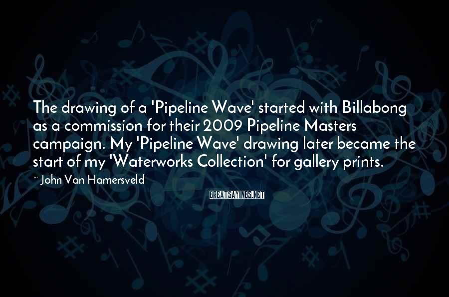 John Van Hamersveld Sayings: The drawing of a 'Pipeline Wave' started with Billabong as a commission for their 2009