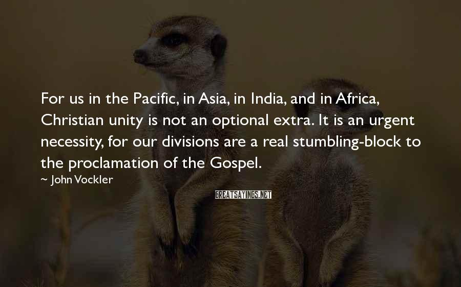 John Vockler Sayings: For us in the Pacific, in Asia, in India, and in Africa, Christian unity is