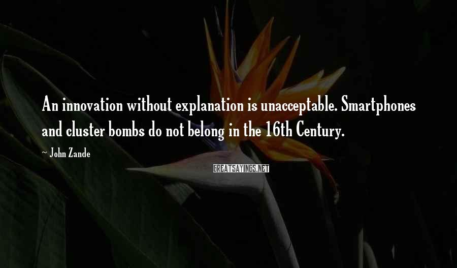 John Zande Sayings: An innovation without explanation is unacceptable. Smartphones and cluster bombs do not belong in the