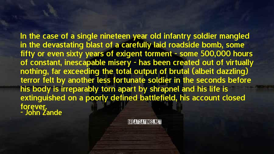 John Zande Sayings: In the case of a single nineteen year old infantry soldier mangled in the devastating