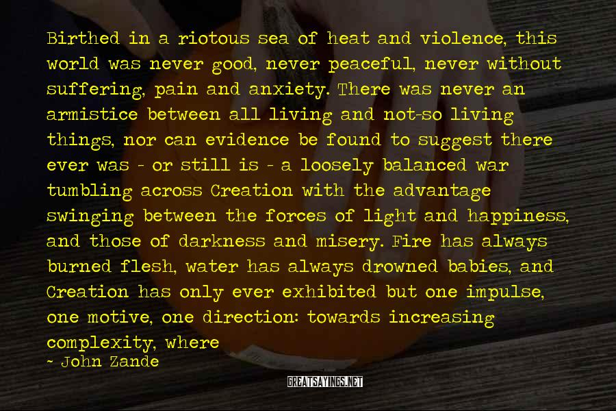 John Zande Sayings: Birthed in a riotous sea of heat and violence, this world was never good, never