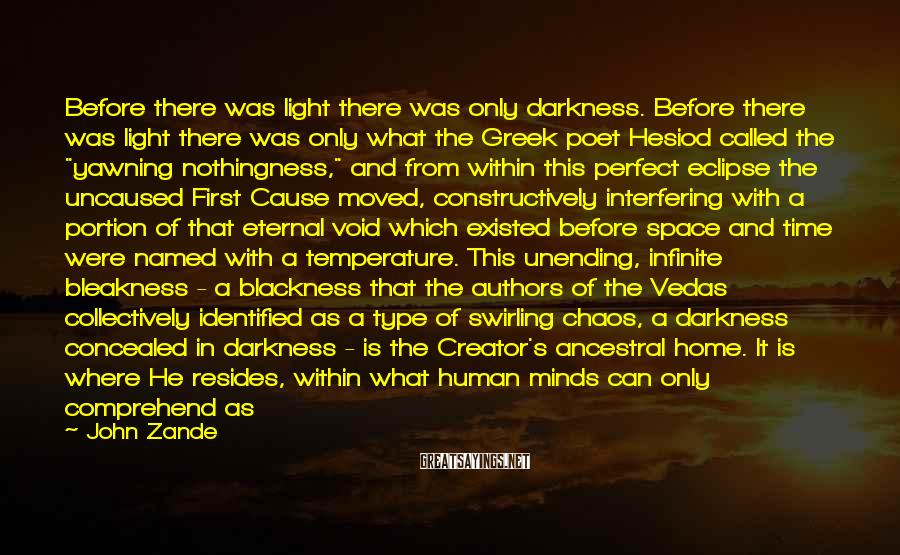 John Zande Sayings: Before there was light there was only darkness. Before there was light there was only