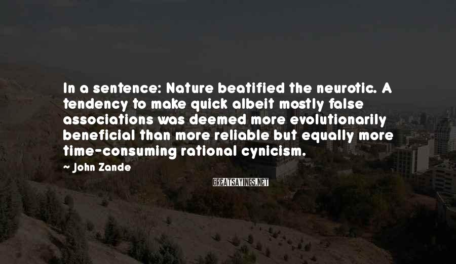 John Zande Sayings: In a sentence: Nature beatified the neurotic. A tendency to make quick albeit mostly false