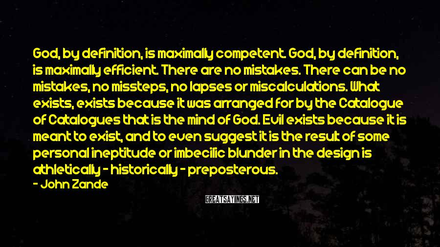 John Zande Sayings: God, by definition, is maximally competent. God, by definition, is maximally efficient. There are no