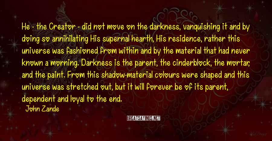 John Zande Sayings: He - the Creator - did not move on the darkness, vanquishing it and by