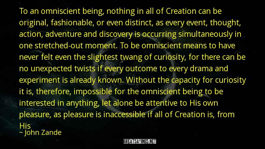 John Zande Sayings: To an omniscient being, nothing in all of Creation can be original, fashionable, or even