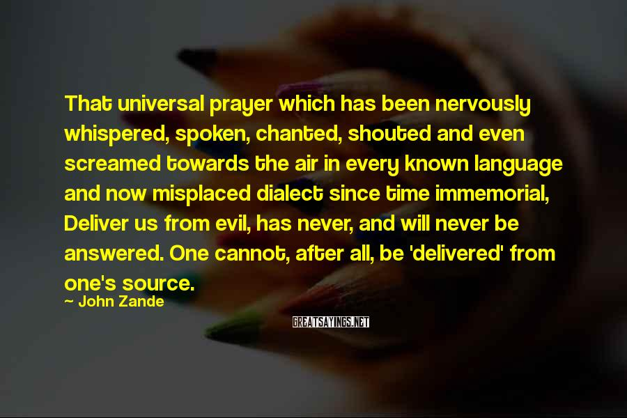 John Zande Sayings: That universal prayer which has been nervously whispered, spoken, chanted, shouted and even screamed towards