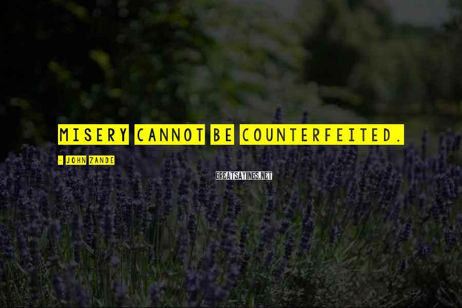 John Zande Sayings: Misery cannot be counterfeited.