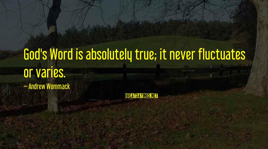 Johnson Mwakazi Inspirational Sayings By Andrew Wommack: God's Word is absolutely true; it never fluctuates or varies.