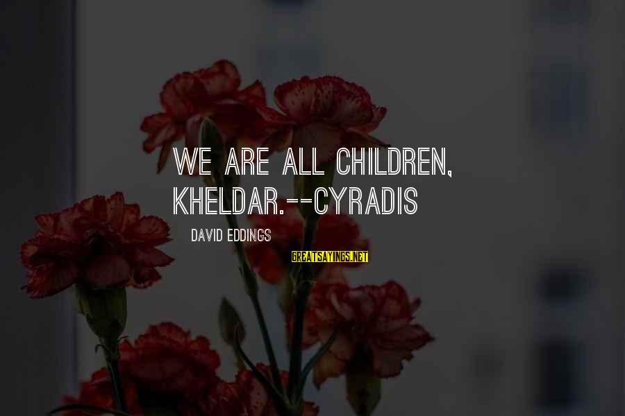 Johnson Mwakazi Inspirational Sayings By David Eddings: We are all children, Kheldar.--Cyradis