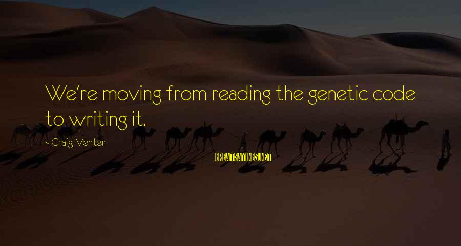 Joint Replacement Sayings By Craig Venter: We're moving from reading the genetic code to writing it.