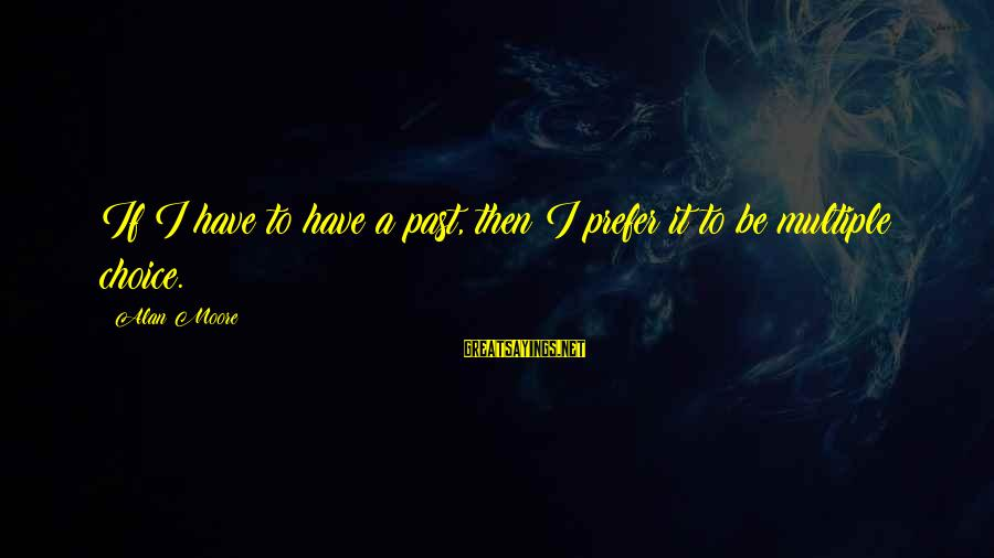 Joker Batman Sayings By Alan Moore: If I have to have a past, then I prefer it to be multiple choice.
