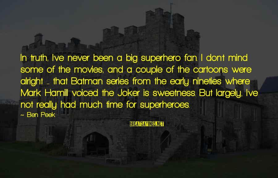 Joker Batman Sayings By Ben Peek: In truth, I've never been a big superhero fan. I don't mind some of the