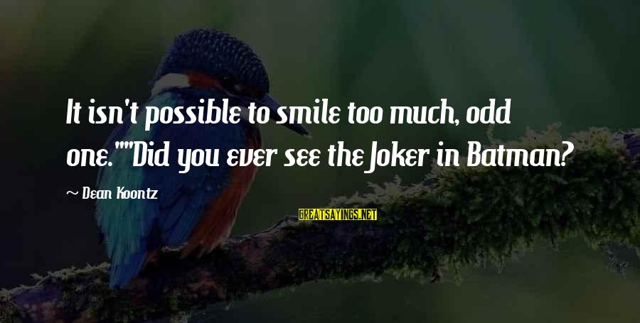 """Joker Batman Sayings By Dean Koontz: It isn't possible to smile too much, odd one.""""""""Did you ever see the Joker in"""