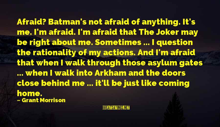Joker Batman Sayings By Grant Morrison: Afraid? Batman's not afraid of anything. It's me. I'm afraid. I'm afraid that The Joker