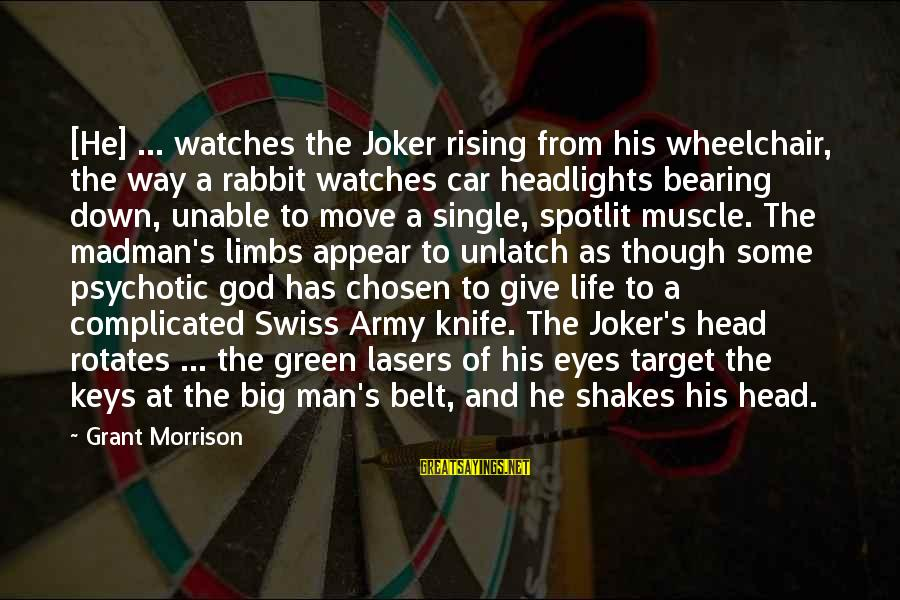 Joker Batman Sayings By Grant Morrison: [He] ... watches the Joker rising from his wheelchair, the way a rabbit watches car
