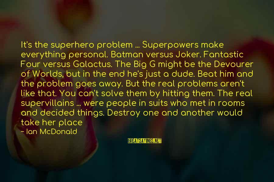 Joker Batman Sayings By Ian McDonald: It's the superhero problem ... Superpowers make everything personal. Batman versus Joker. Fantastic Four versus