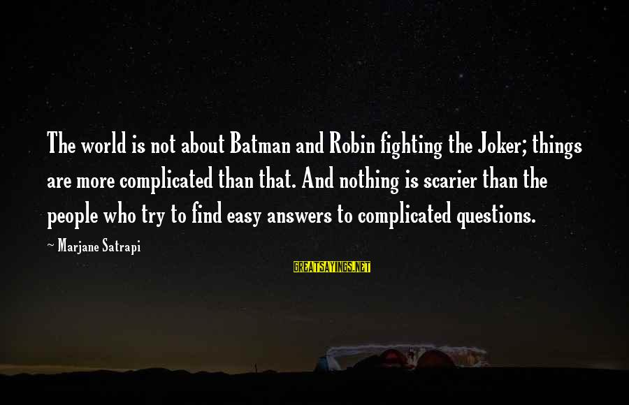 Joker Batman Sayings By Marjane Satrapi: The world is not about Batman and Robin fighting the Joker; things are more complicated