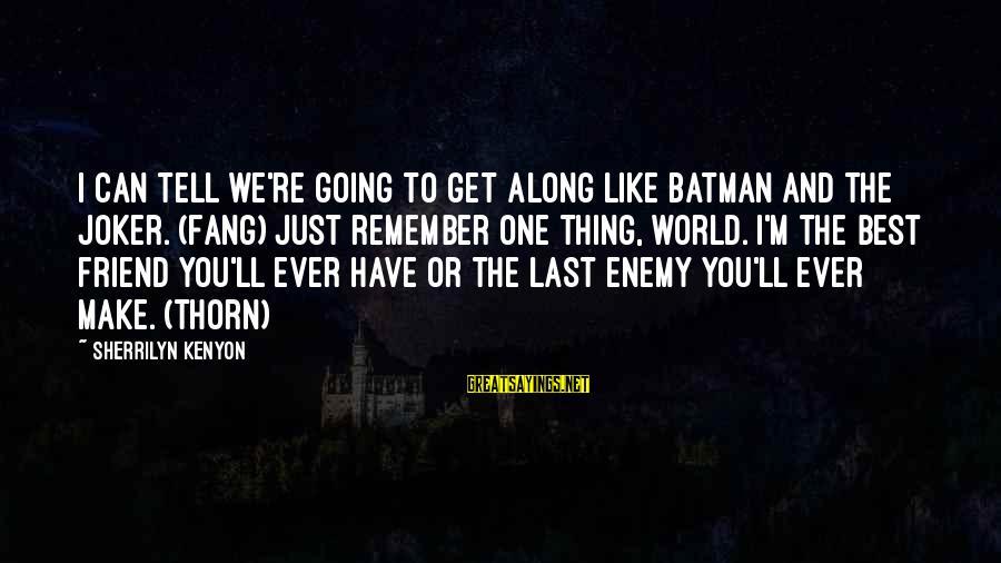 Joker Batman Sayings By Sherrilyn Kenyon: I can tell we're going to get along like Batman and the Joker. (Fang) Just