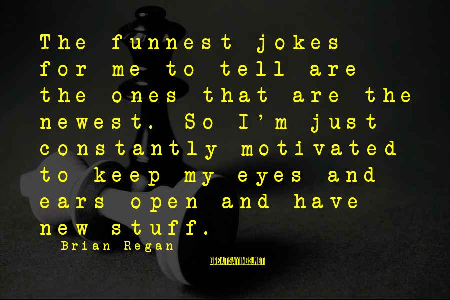 Jokes And Jokes Sayings By Brian Regan: The funnest jokes for me to tell are the ones that are the newest. So