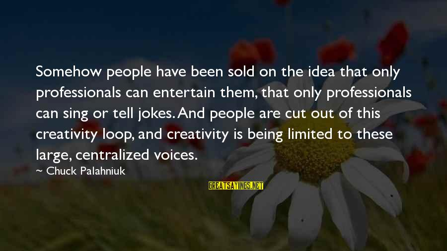 Jokes And Jokes Sayings By Chuck Palahniuk: Somehow people have been sold on the idea that only professionals can entertain them, that