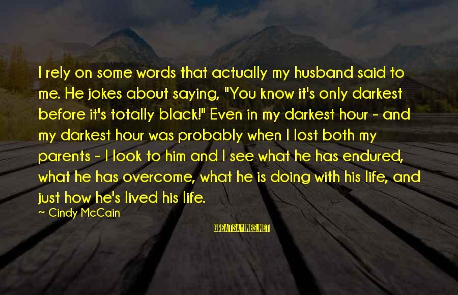 Jokes And Jokes Sayings By Cindy McCain: I rely on some words that actually my husband said to me. He jokes about