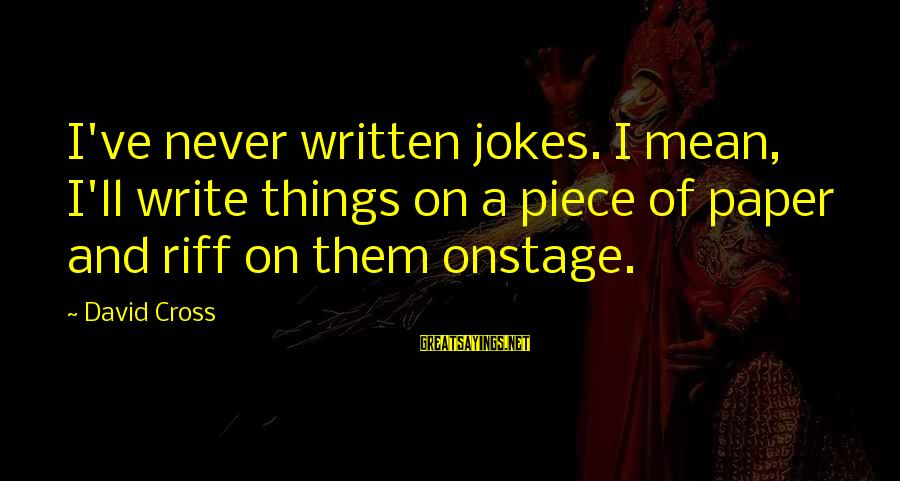 Jokes And Jokes Sayings By David Cross: I've never written jokes. I mean, I'll write things on a piece of paper and