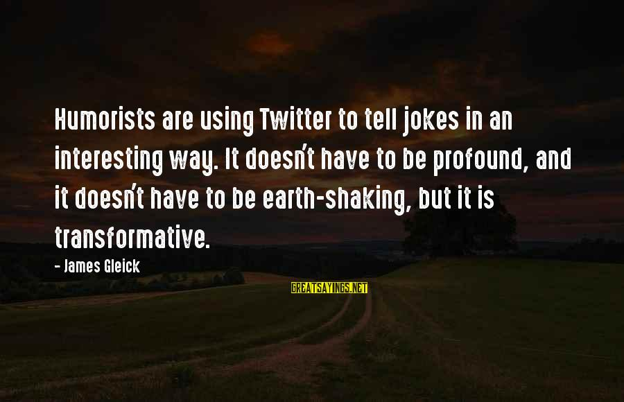 Jokes And Jokes Sayings By James Gleick: Humorists are using Twitter to tell jokes in an interesting way. It doesn't have to