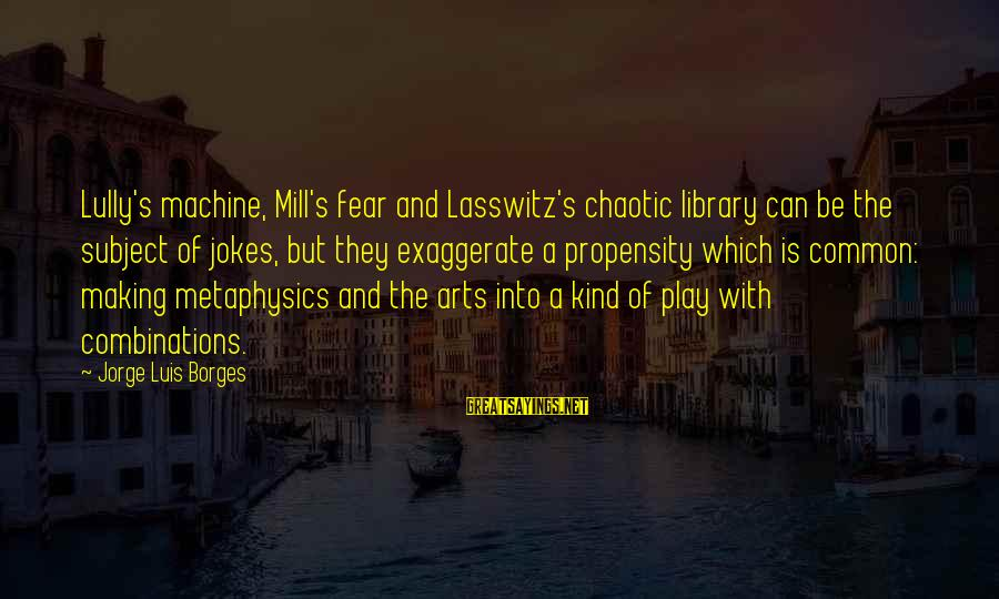 Jokes And Jokes Sayings By Jorge Luis Borges: Lully's machine, Mill's fear and Lasswitz's chaotic library can be the subject of jokes, but
