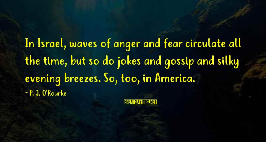 Jokes And Jokes Sayings By P. J. O'Rourke: In Israel, waves of anger and fear circulate all the time, but so do jokes