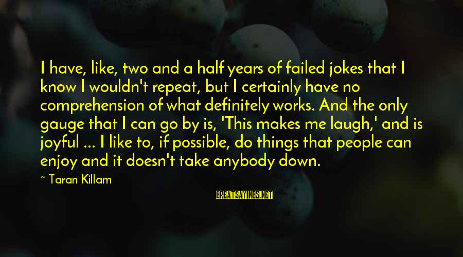 Jokes And Jokes Sayings By Taran Killam: I have, like, two and a half years of failed jokes that I know I