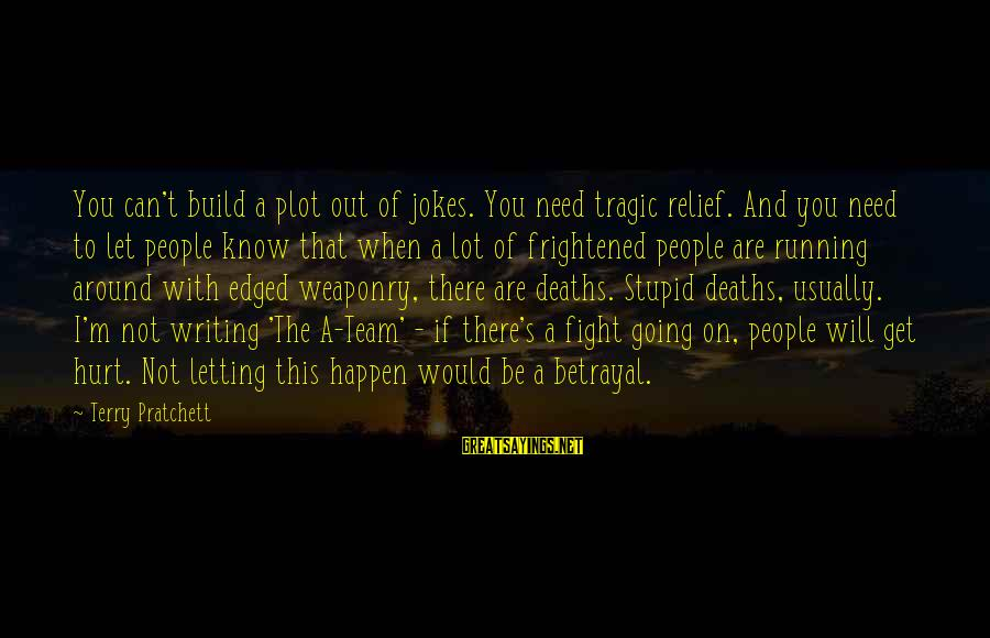 Jokes And Jokes Sayings By Terry Pratchett: You can't build a plot out of jokes. You need tragic relief. And you need