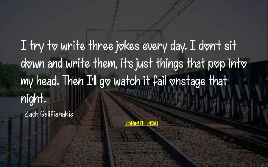 Jokes And Jokes Sayings By Zach Galifianakis: I try to write three jokes every day. I don't sit down and write them,