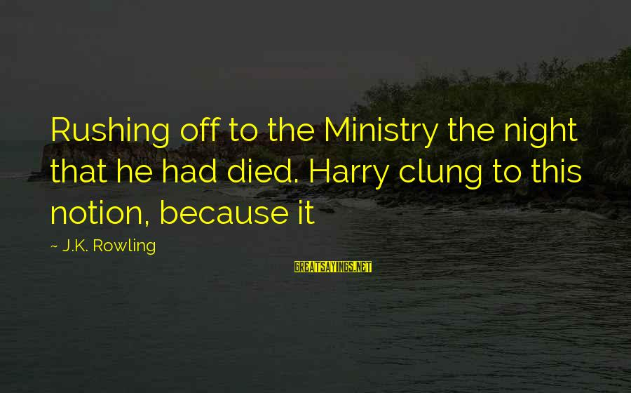 Joking About Death Sayings By J.K. Rowling: Rushing off to the Ministry the night that he had died. Harry clung to this