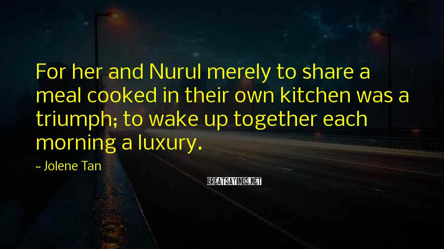 Jolene Tan Sayings: For her and Nurul merely to share a meal cooked in their own kitchen was