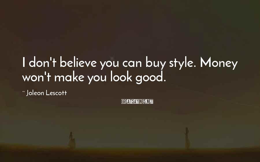 Joleon Lescott Sayings: I don't believe you can buy style. Money won't make you look good.