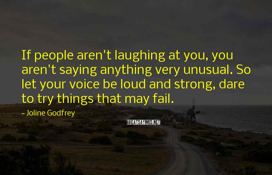 Joline Godfrey Sayings: If people aren't laughing at you, you aren't saying anything very unusual. So let your