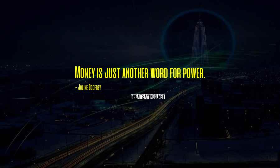 Joline Godfrey Sayings: Money is just another word for power.