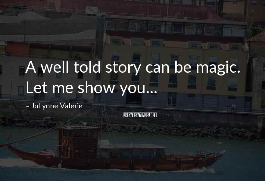 JoLynne Valerie Sayings: A well told story can be magic. Let me show you...