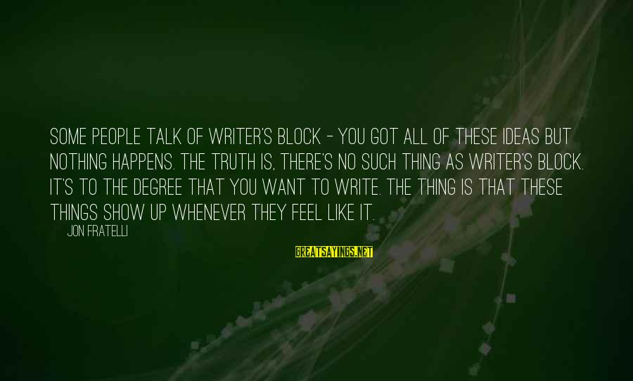 Jon Fratelli Sayings By Jon Fratelli: Some people talk of writer's block - you got all of these ideas but nothing
