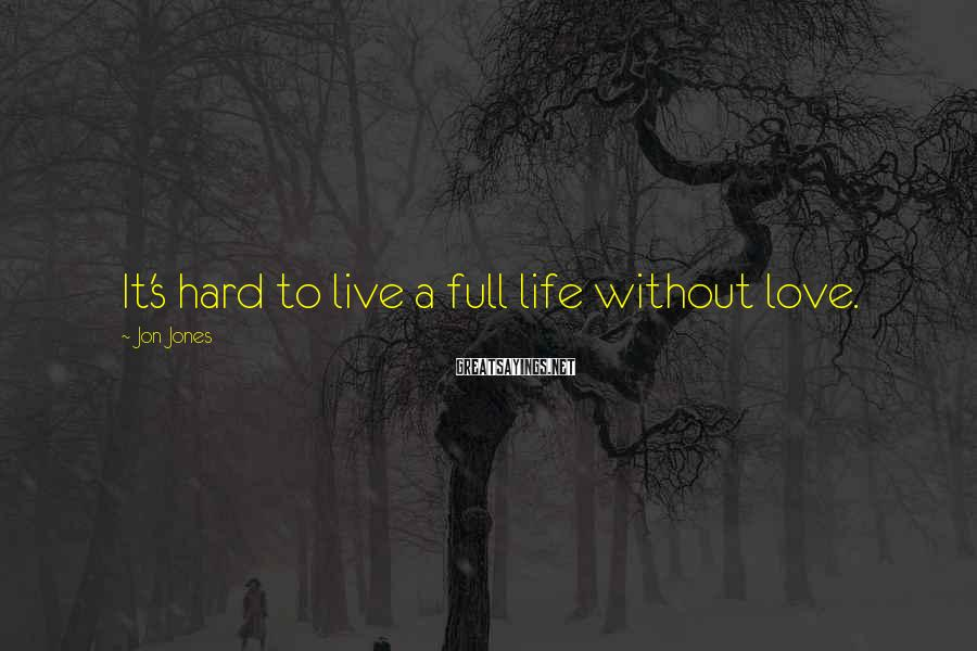 Jon Jones Sayings: It's hard to live a full life without love.