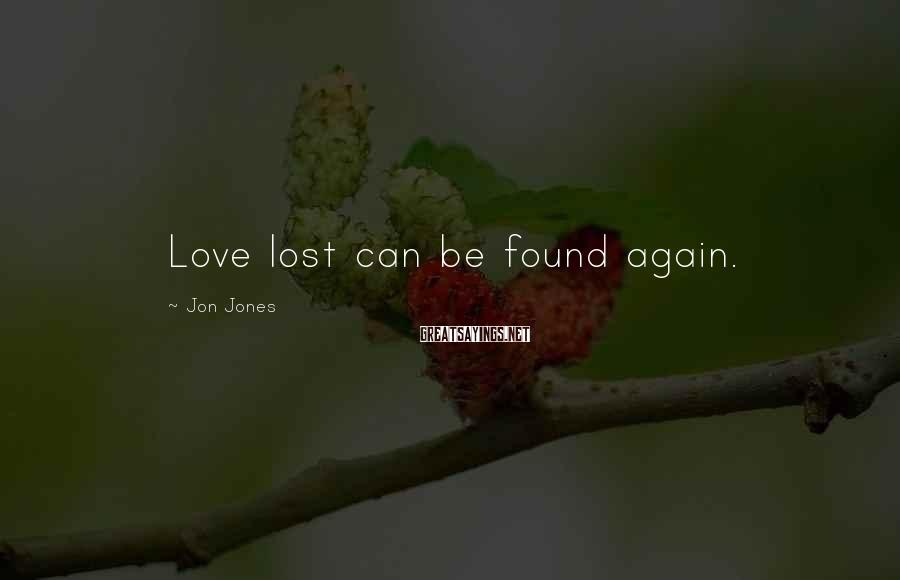 Jon Jones Sayings: Love lost can be found again.