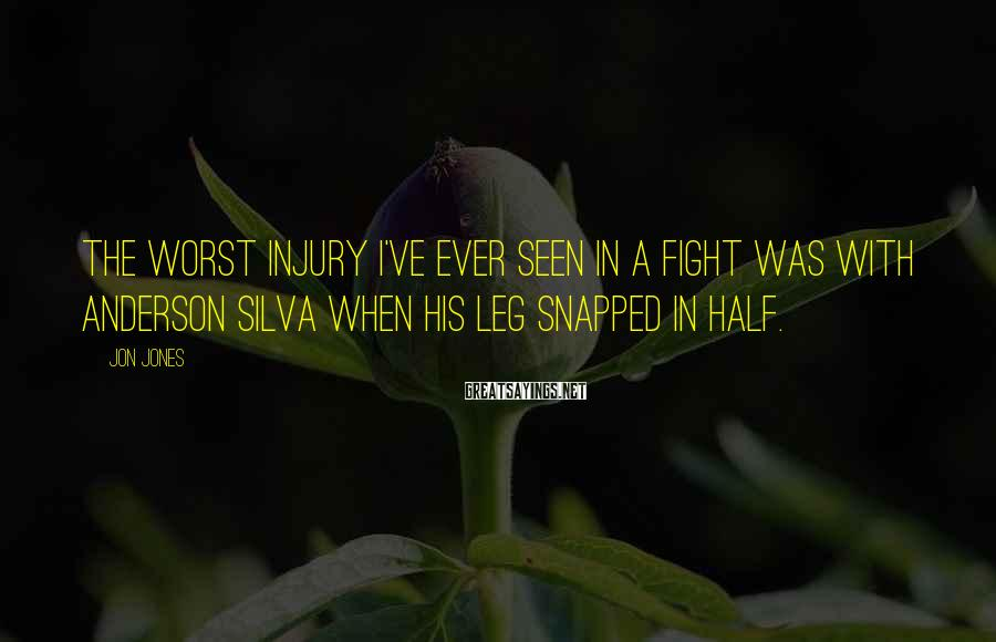 Jon Jones Sayings: The worst injury I've ever seen in a fight was with Anderson Silva when his