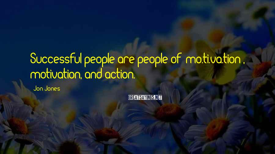 Jon Jones Sayings: Successful people are people of (mo.ti.va.tion), motivation, and action.