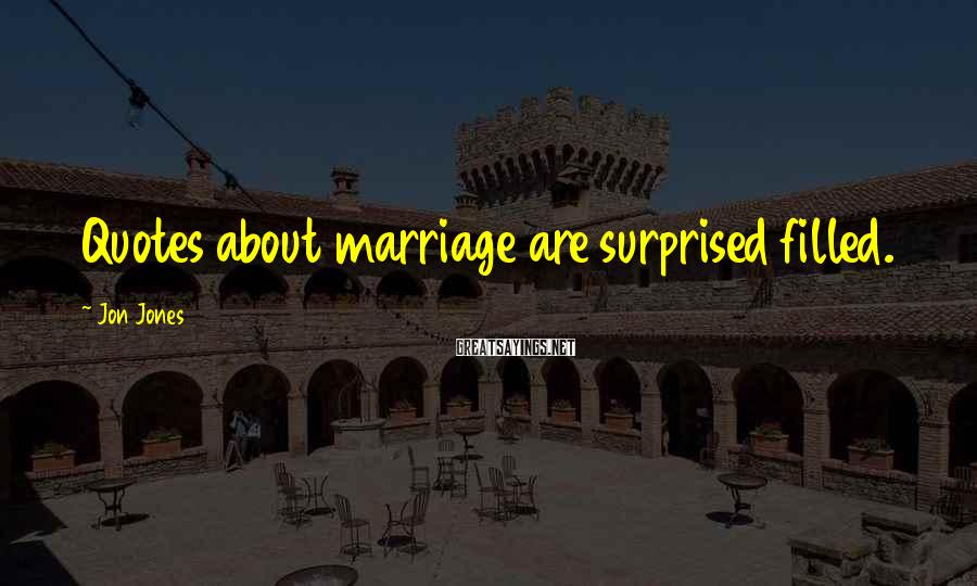 Jon Jones Sayings: Quotes about marriage are surprised filled.
